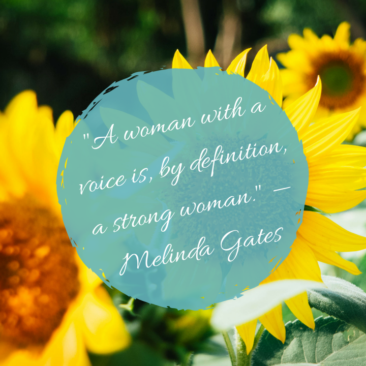 A woman with a voice is, by definition, a strong woman. —Melinda Gates